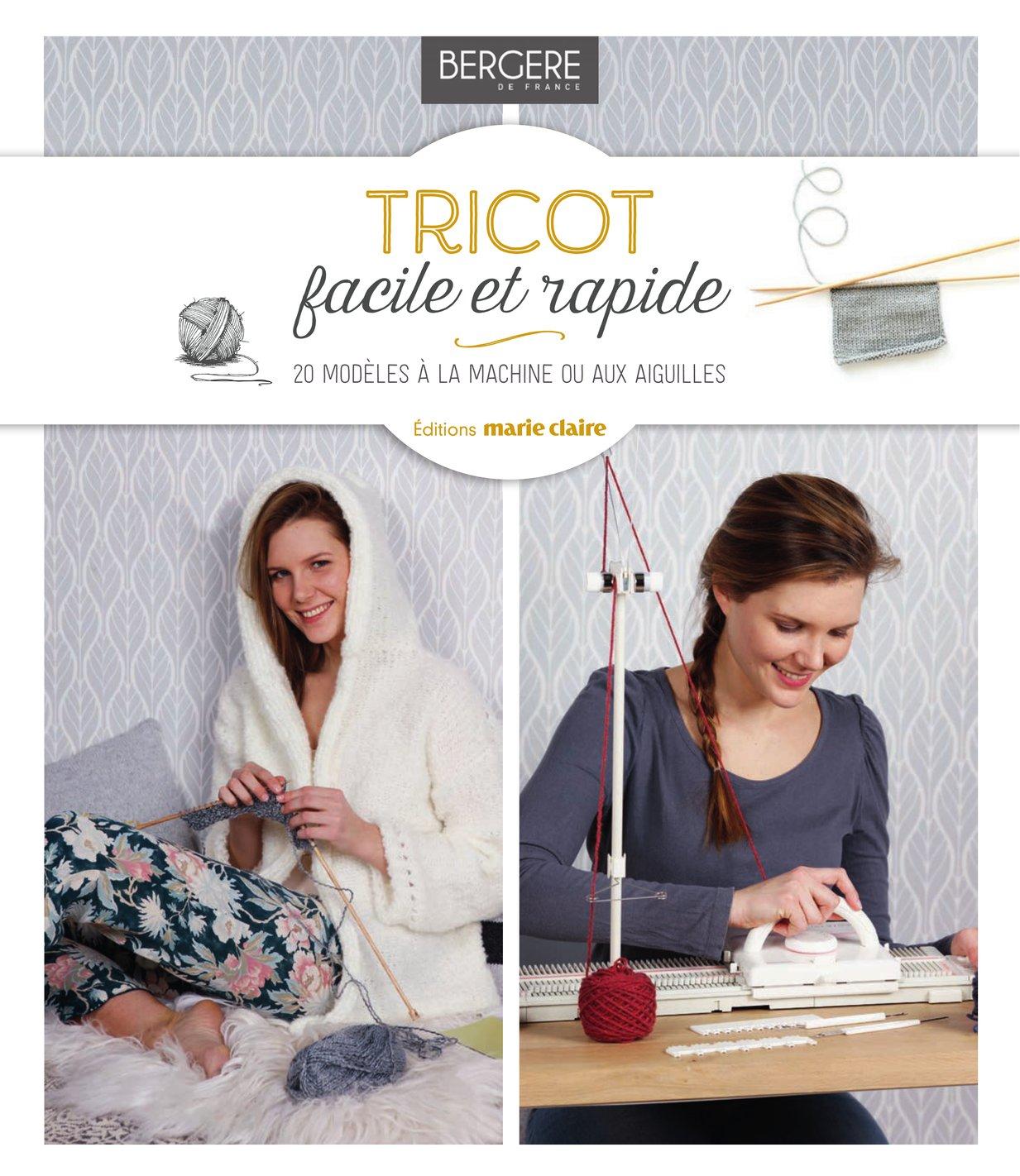 Tricot Facile Et Rapide 20 Modeles A La Machine Et Aux Aiguille Editions Marie Claire Bergere De France
